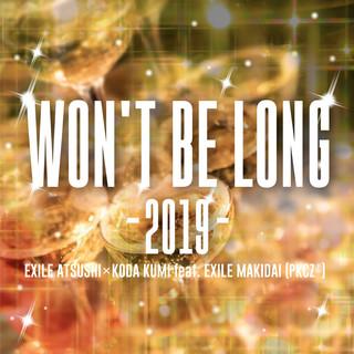 WON\'T BE LONG -2019-