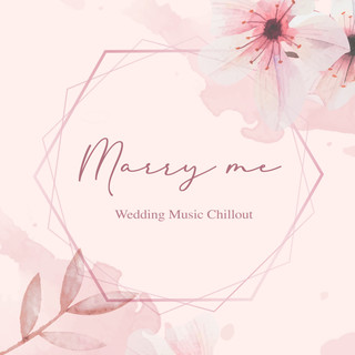 Chill是要娶妳:婚禮派對概念專輯 (Marry me Wedding Music Chillout)