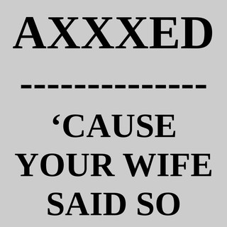 \'Cause Your Wife Said So