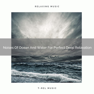 Noises Of Ocean And Water For Perfect Deep Relaxation