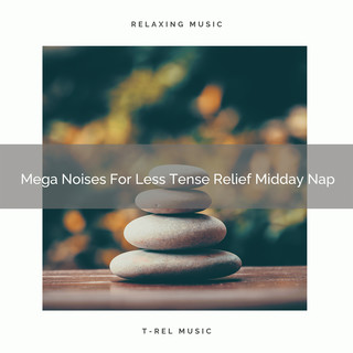 Mega Noises For Less Tense Relief Midday Nap