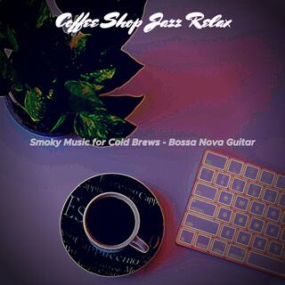 Smoky Music For Cold Brews - Bossa Nova Guitar