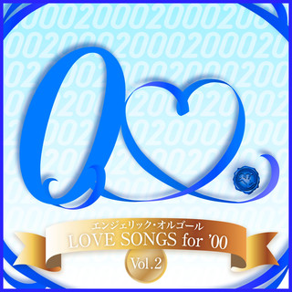 LOVE SONGS for '00, Vol.2(オルゴール) (Love Songs for '00, Vol. 2(Orgel Music))