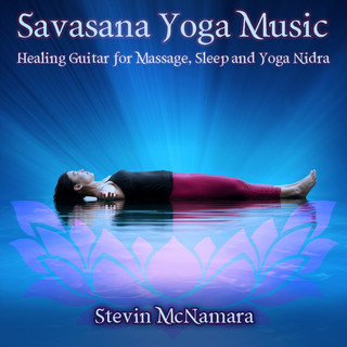 Savasana Yoga Music:Healing Guitar For Massage, Sleep And Yoga Nidra