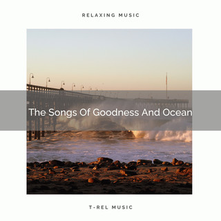 The Songs Of Goodness And Ocean