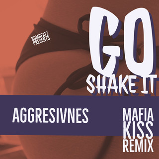 Go Shake It (Mafia Kiss Remix)