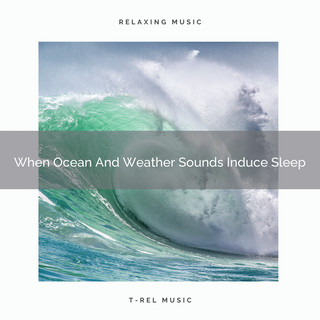 When Ocean And Weather Sounds Induce Sleep
