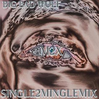 BIG BAD WOLF - SINGLE2MINGLE MIX