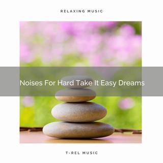 Noises For Hard Take It Easy Dreams