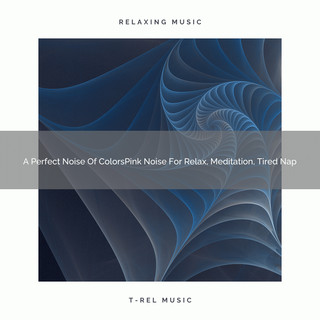 A Perfect Noise Of ColorsPink Noise For Relax, Meditation, Tired Nap