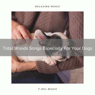 Total Woods Songs Especially For Your Dogs