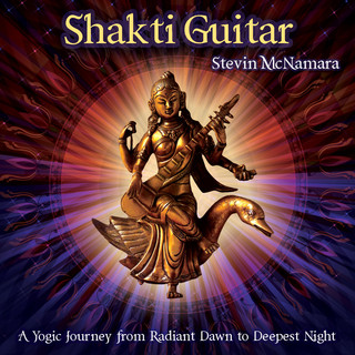 Shakti Guitar:A Yogic Journey From Radiant Dawn To Deepest Night