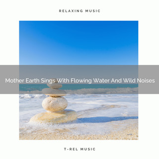 Mother Earth Sings With Flowing Water And Wild Noises