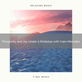 Prosperity And Joy Under A Mistletoe With Calm Melodies