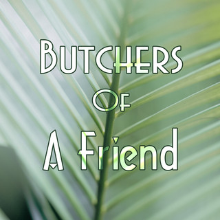 Butchers Of A Friend