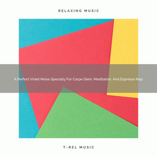 A Perfect Violet Noise Specially For Carpe Diem, Meditation, And Espresso Nap