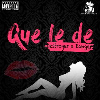 Que Le De (Feat. Destroyer)