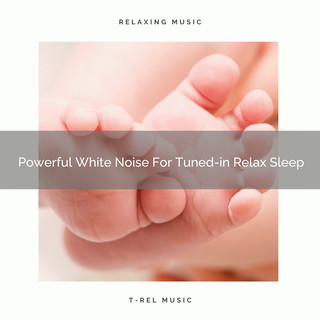 Powerful White Noise For Tuned - In Relax Sleep