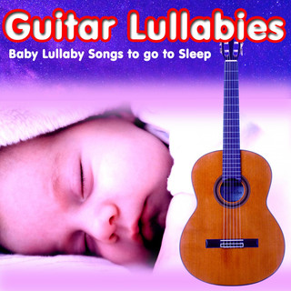Guitar Lullabies:Baby Lullaby Songs To Go To Sleep