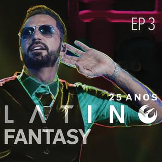 Latino Fantasy - 25 Anos De Carreira(Ao Vivo / EP 3)