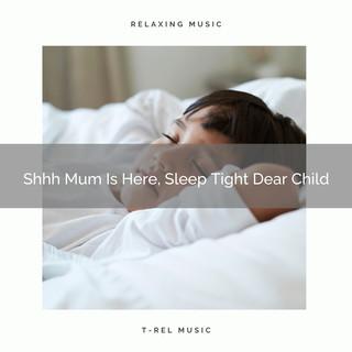 Shhh Mum Is Here, Sleep Tight Dear Child