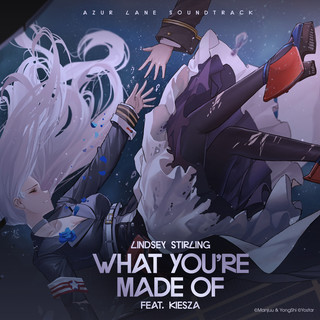 What You're Made Of (Feat. Kiesza) (From
