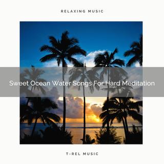 Sweet Ocean Water Songs For Hard Meditation
