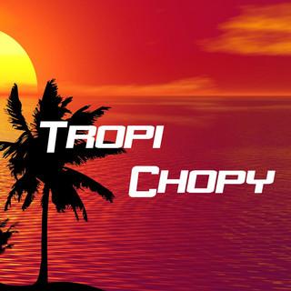 Tropi Chopy