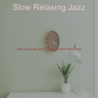 Cello And Guitar Solo - Music For Work From Home