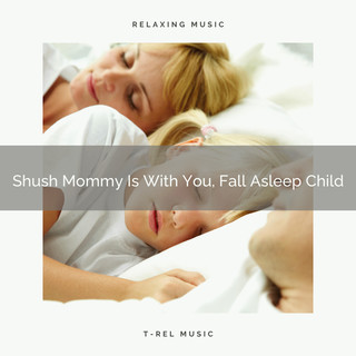 Shush Mommy Is With You, Fall Asleep Child