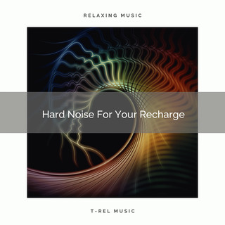 Hard Noise For Your Recharge