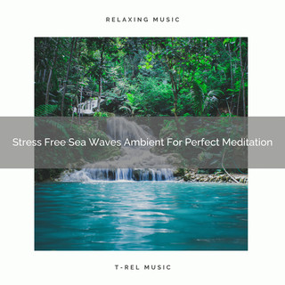 Stress Free Sea Waves Ambient For Perfect Meditation