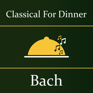 Classical For Dinner:Bach