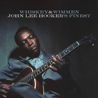 Whiskey & Wimmen:John Lee Hooker\'s Finest