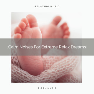 Calm Noises For Extreme Relax Dreams