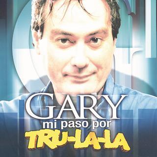 Gary Mi Paso Por Tru La La