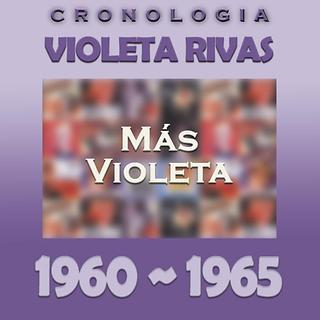 Violeta Rivas Cronologia - Mas Violeta (1960 - 1965)