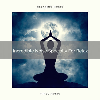 Incredible Noise Specially For Relax