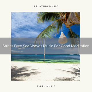 Stress Free Sea Waves Music For Good Meditation