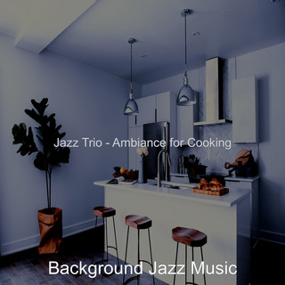Jazz Trio - Ambiance For Cooking