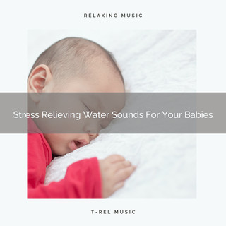 Stress Relieving Water Sounds For Your Babies
