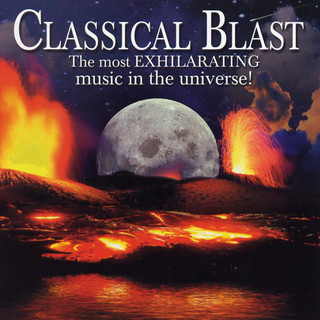 Classical Blast:The Most Exhilarating Music In The Universe !