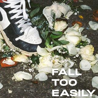 Fall Too Easily