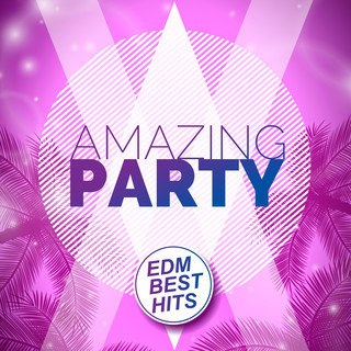 AMAZING PARTY -EDM BEST HITS-