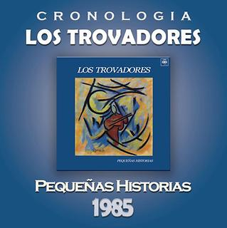 Los Trovadores Cronologia - Pequenas Historias (1985)
