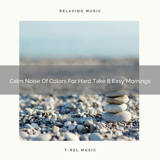 Calm Noise Of Colors For Hard Take It Easy Mornings