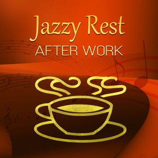 Jazzy Rest After Work - Jazz Music For Deep Relaxation, Stress Relief, Wellness, Workout Plans, Meet Friends, Party Songs