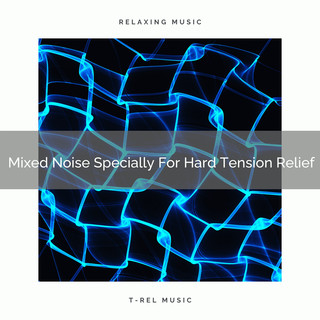 Mixed Noise Specially For Hard Tension Relief