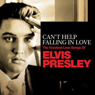 Can't Help Falling In Love:The Greatest Love Songs Of Elvis Presley