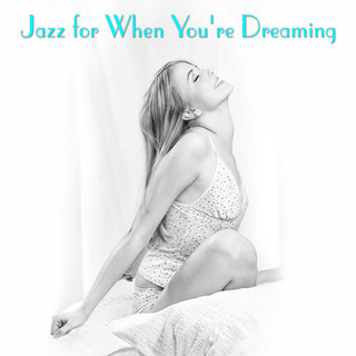 Jazz For When You\'re Dreaming